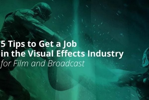 5 Tips For Getting Visual Effects Jobs